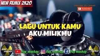 Download lagu NEW REMIX 2K20 - LAGU UNTUK KAMU X AKU MILIKMU [ Ifay_muchay ]