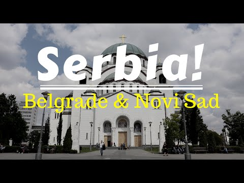 Visiting Serbia: Belgrade and Novi Sad