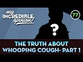 Ep 77- The Truth About Whooping Vaccine Part 1  [My Incredible Opinion]