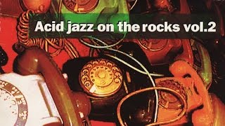Acid Jazz On the Rocks  Vol 2 - Funk Breaks Bossa Beats