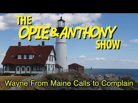 Opie & Anthony: Wayne from Maine Calls to Complain (07/27/06)