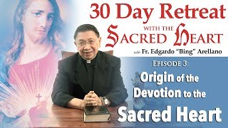 RETREAT WITH THE SACRED HEART Episode 3 : Origin of the Devotion of the Sacred Heart