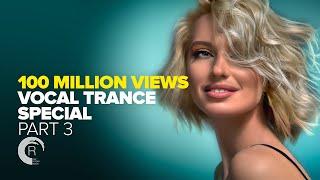 100 MILLION VIEWS - VOCAL TRANCE SPECIAL (Part 3) FULL ALBUM