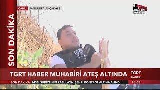 TGRT Haber Muhabiri Ateş Altında Kaldı