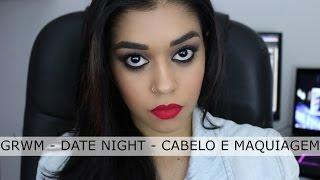 GRWM - Date Night - Cabelo e Maquiagem - fashionosolhos.com