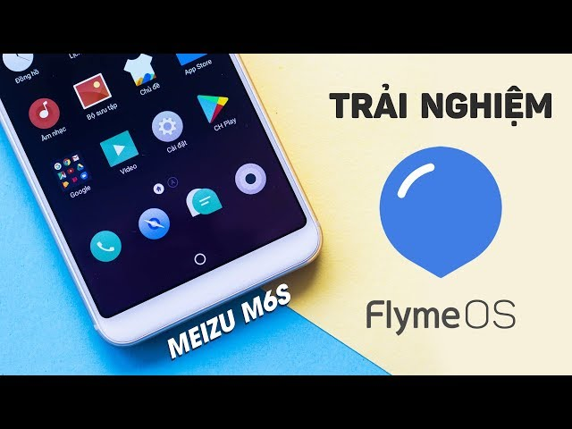Tr?i nghi?m FlymeOS c?a Meizu M6s