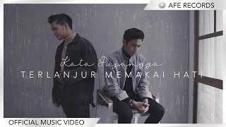 Kata Pujangga - Terlanjur Memakai Hati (Official Music Video)
