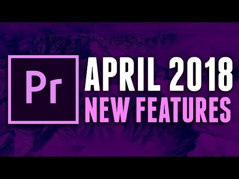 5 NEW FEATURES in PREMIERE PRO 2018 - APRIL UPDATE