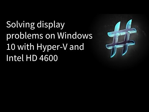 Solving display problems on Windows 10 with Hyper-V and Intel HD 4600