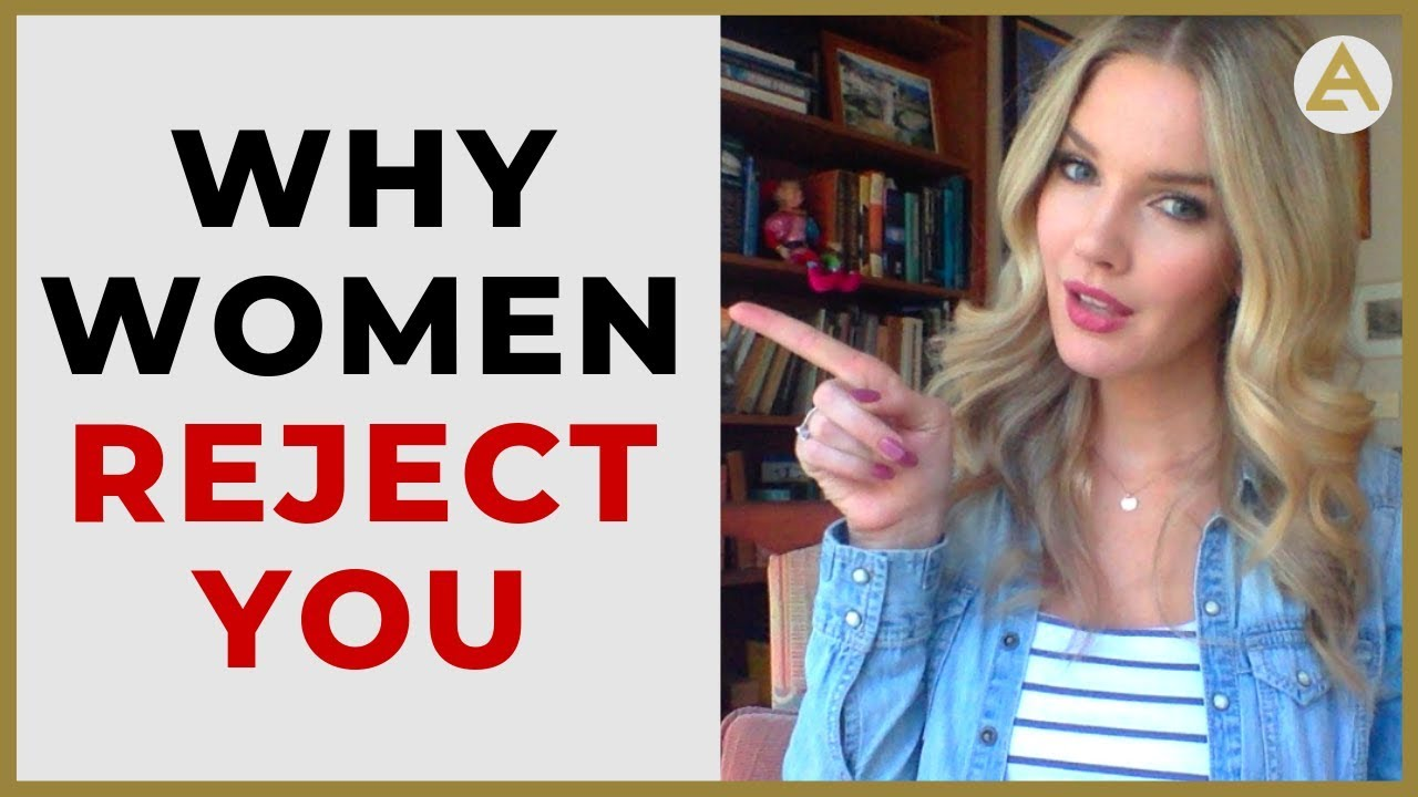 5 Reasons Why Women Reject Men (And how to FIX it!) - The