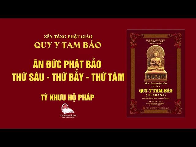 05. Ân Đức Phật Bảo Thứ Sáu - Thứ Bảy - Thứ Tám - Tỳ Khưu Hộ Pháp - QUY Y TAM BẢO