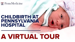 Labor and Delivery at Pennsylvania Hospital: A Virtual Tour for Expecting Families
