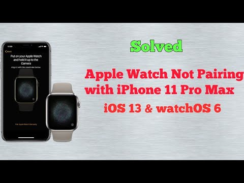 Apple Watch Not Pairing With IPhone 11, 11 Pro And 11 Pro Max In IOS 13 & WatchOS 6  - Fixed
