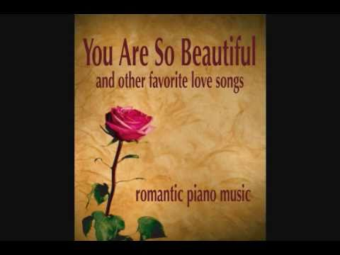 You Are So Beautiful - Romantic Piano Love Songs