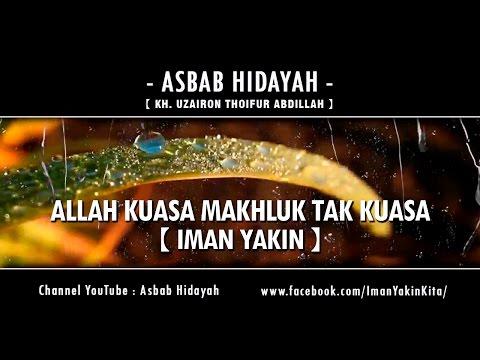 Allah Kuasa Makhluk Tak Kuasa 【IMAN YAKIN】 ► KH Uzairon ✔