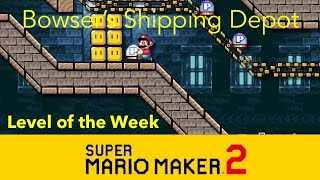 Super Mario Maker 2- Bowser's Shipping Depot (Level of the Week #46)
