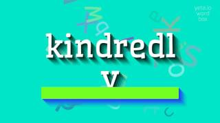"""How to say """"kindredly""""! (High Quality Voices)"""