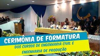 CERIMÔNIA DE FORMATURA  DOS CURSOS DE ENGENHARIA DE CIVIL E ENGENHARIA DE PRODUÇÃO