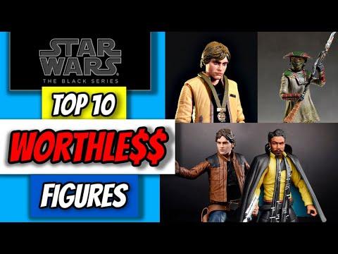 TOP 10 Most Worthless Star Wars Black Series Figures And How They Got That Way!