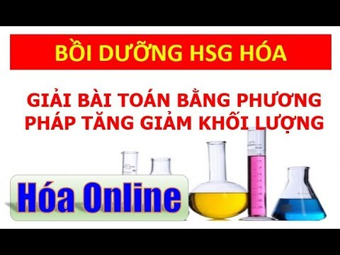 Giải bài toán bằng phương pháp tăng giảm khối lượng – Bồi dưỡng HSG hóa