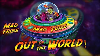 Mad Tribe - Out Of This World