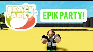 Roblox Beach Party This party is EPIK! + Playing with the creator!