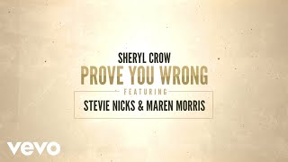 Sheryl Crow - Prove You Wrong (Lyric Video) ft. Stevie Nicks, Maren Morris