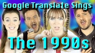 The 90s According to Google Translate (ft. Jared Halley)
