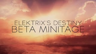 ElekTriX: Destiny Beta Minitage - Edited by Vibe Reflex