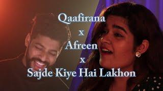 Qaafirana x Afreen x Sajde Kiye Hai Lakhon