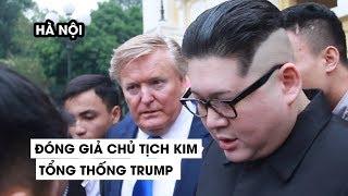 Người đóng giả chủ tịch Kim Jong un và Tổng thống Donald Trump gây náo động Hà Nội