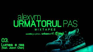 03.Alexym - Lumea e rea (feat. Jason Chen)