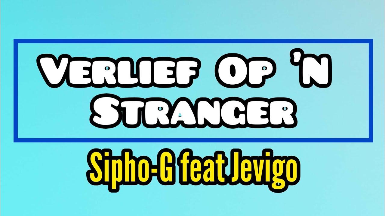 Download Sipho-G feat Jevigo - Verlief Op 'n Stranger ▪Lyric Video▪