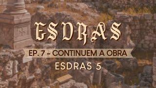 ESDRAS | Ep. 7 - Continuem a OBRA - Pr Ruy Nogueira