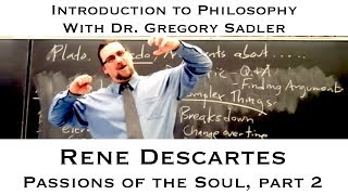 Intro to Philosophy: Descartes, Passions of the Soul, part 2