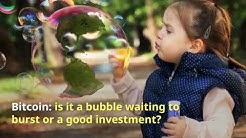 Bitcoin - is it a bubble waiting to burst or a good investment?