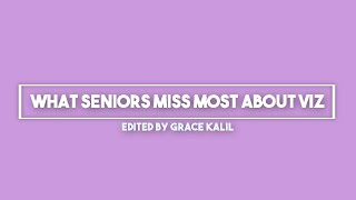 What the Seniors Miss Most About Viz