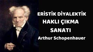 Eristik Diyalektik-Haklı Çıkma Sanatı Arthur Schopenhauer- Sesli Kitap Tek Parça