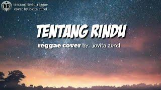 TENTANG RINDU|Reggae cover by jovita aurel|Lyrics|