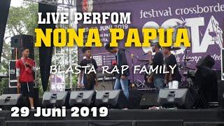 Live Perfom - NONA PAPUA - Blasta Rap Family - 29 juni 2019