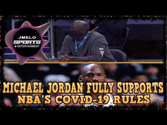 MICHAEL JORDAN FULLY SUPPORTS NBA'S COVID 19 RULES
