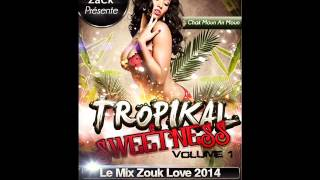 Mix Zouk Love 2014 - Tropikal Sweetness Vol.1
