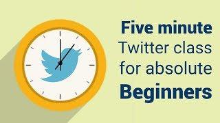 Twitter 101 Five Minute Twitter Class For Absolute Beginners