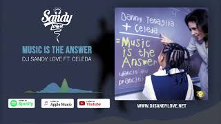 Music Is The Answer  DJ Sandy Love Ft  Celeda  Music Is The Answer ( Remix )