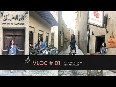 VLOG# 01 - Trip to AL FAHIDI DUBAI ( Historical Neighborhood)