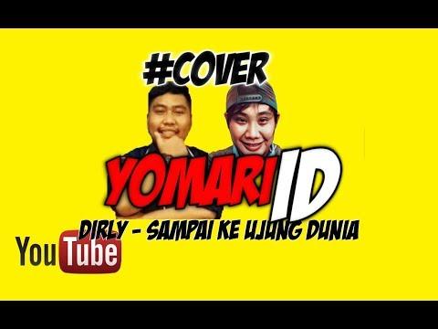 Dirly - Sampai Ke Ujung Dunia   COVER By Yomari  