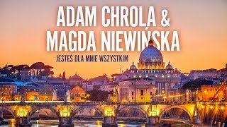 Adam Chrola & Magda Niewińska - Jesteś dla mnie wszystkim