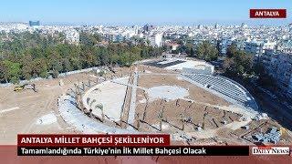 Türkiye 'nin ilk Millet Bahçesi Antalya 'da