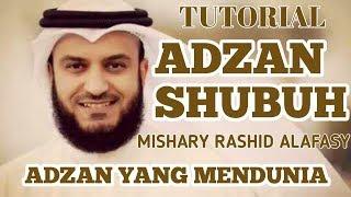 TUTORIAL BELAJAR ADZAN SHUBUH SYAIKH MISHARY RASHID ADZAN YANG MENDUNIA