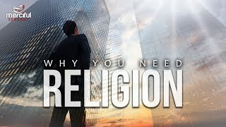 WHY YOU NEED RELIGION IN YOUR LIFE